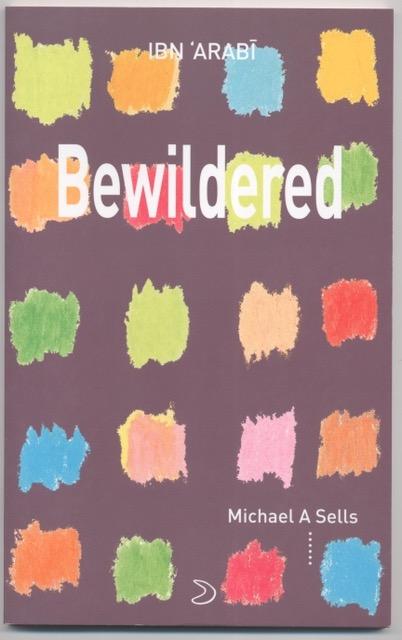 Bewildered: The Mystical Love Poetry of Ibn 'Arabi